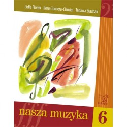 Nasza muzyka 6 - podręcznik i solfeż do kształcenia słuchu dla klasy 6 szkoły muzycznej I stopnia